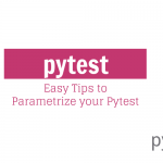 Easy Tips to Parametrize your Pytest