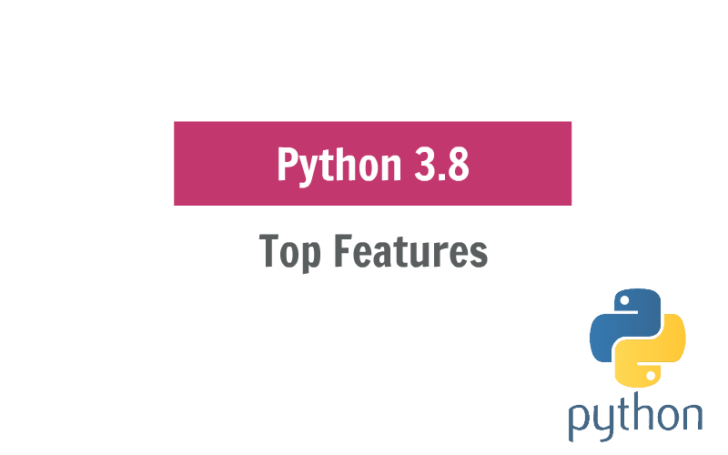 Top 6 New Features in Python 3.8