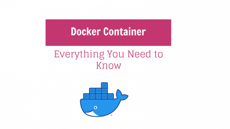 Docker Container - Everything You Need to Know