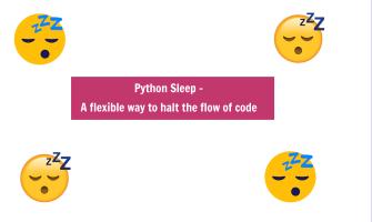 Python Sleep – A flexible way to halt the flow of code